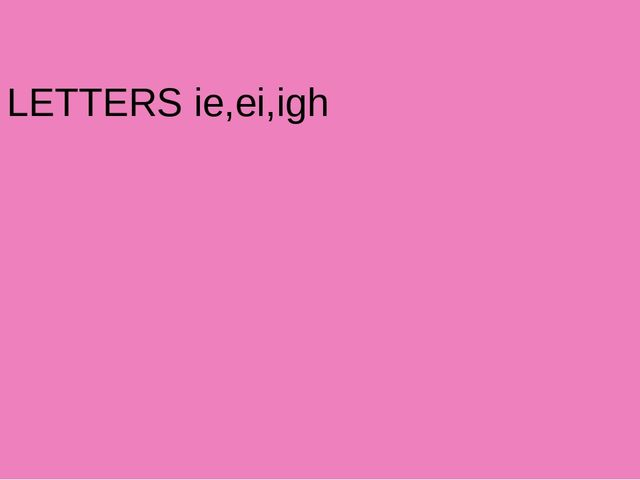 LETTERS ie,ei,igh