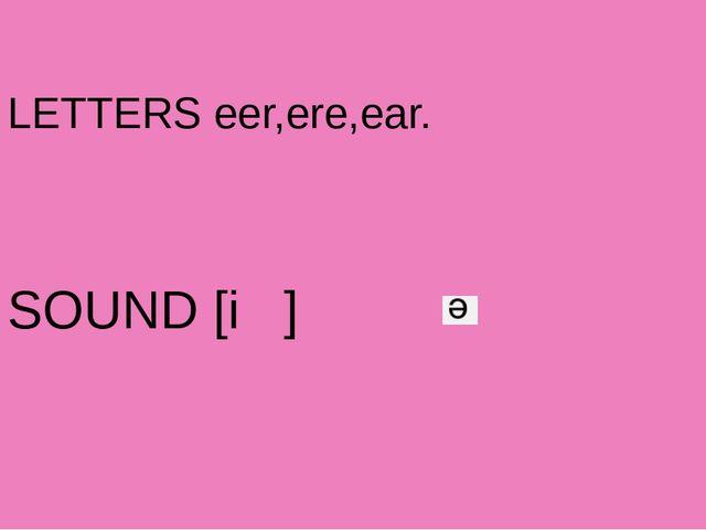 LETTERS eer,ere,ear. SOUND [i ]