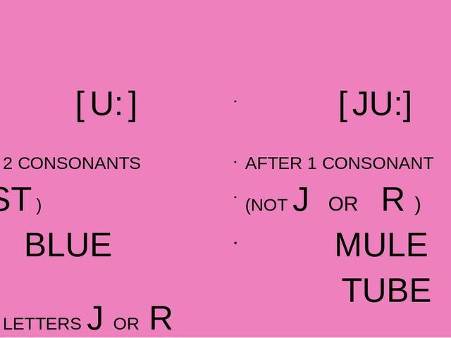[ U: ] AFTER 2 CONSONANTS (NOT ST ) BLUE AFTER LETTERS J OR R JUNE AFTER ST...