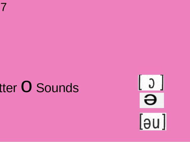 UNIT 7 Letter o Sounds