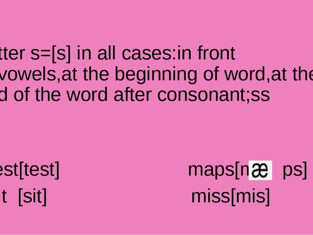 Letter s=[s] in all cases:in front of vowels,at the beginning of word,at the...