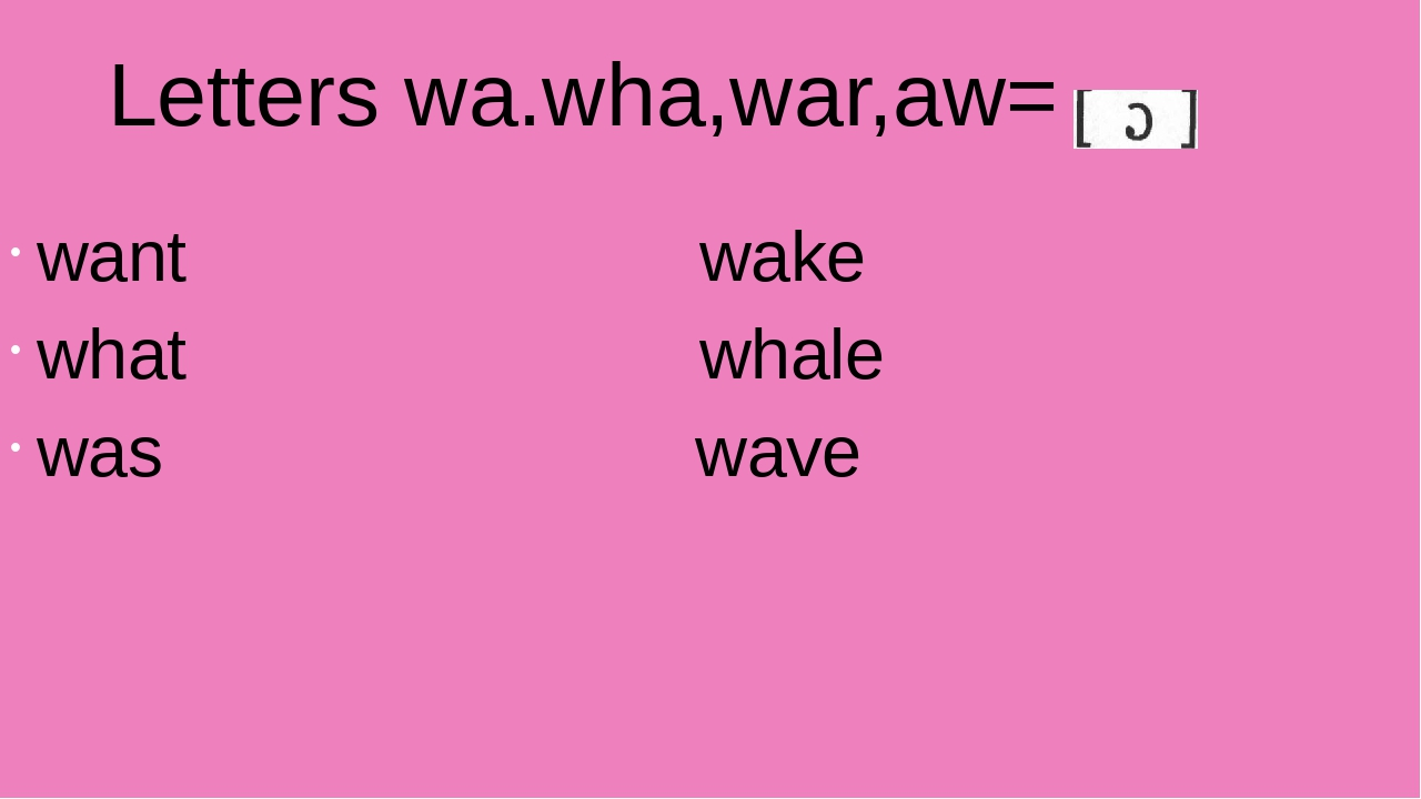 Letters wa.wha,war,aw= want wake what whale was wave