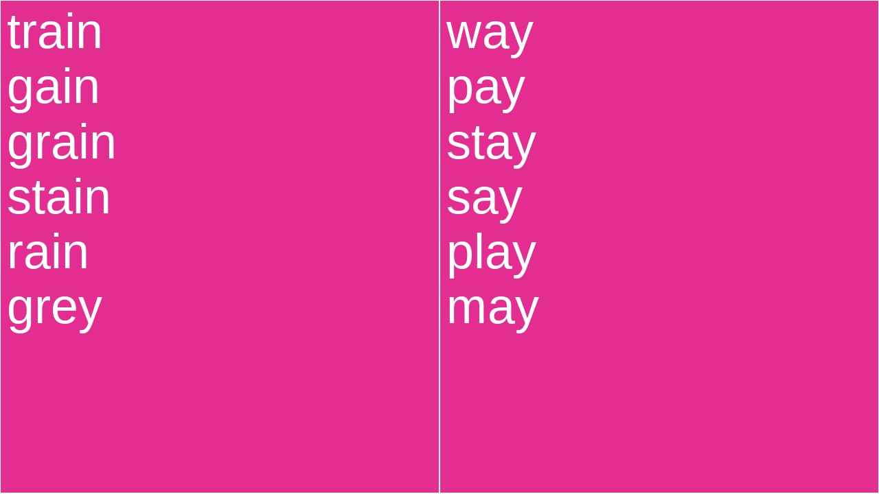 train gain grain stain rain grey way pay stay say play may