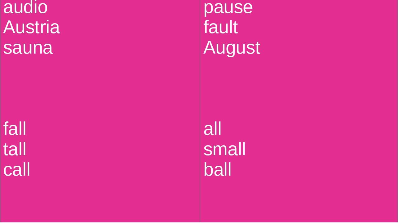 audio Austria sauna fall tall call pause fault August all small ball
