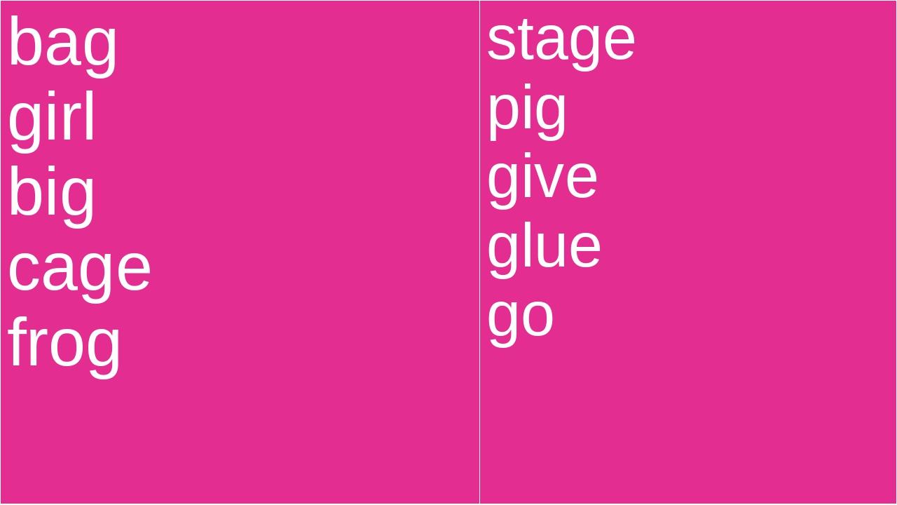 bag girl big cage frog stage pig give glue go