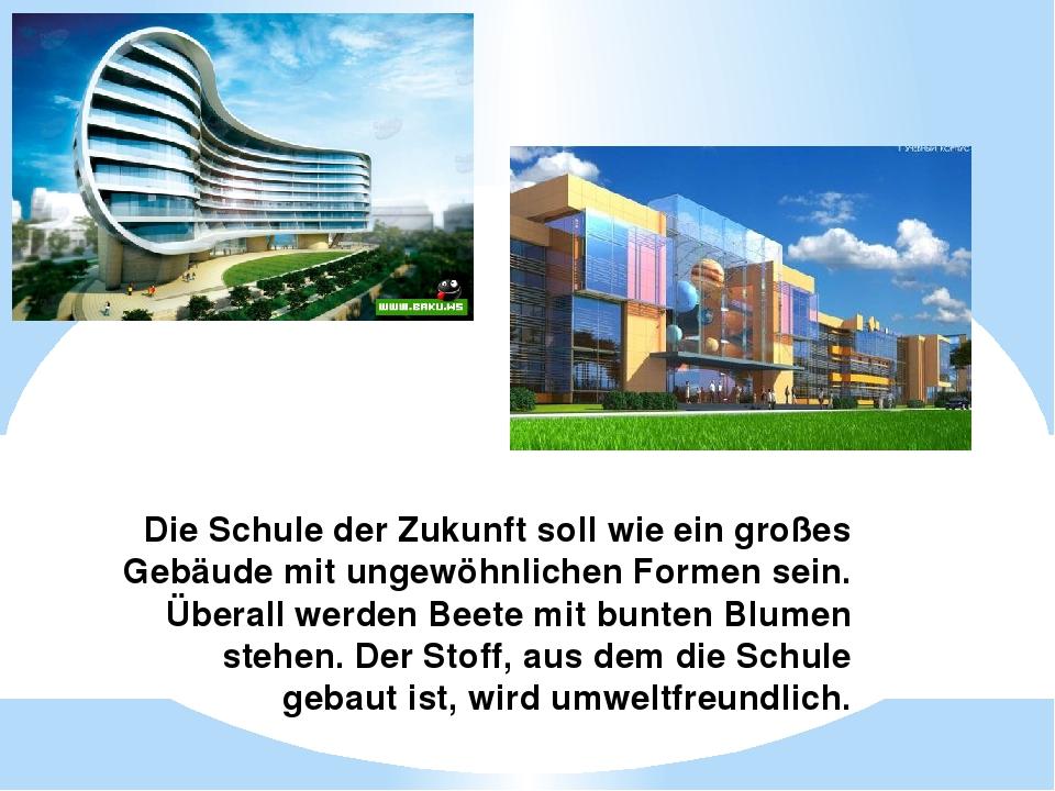 Die Schule der Zukunft soll wie ein großes Gebäude mit ungewöhnlichen Formen...