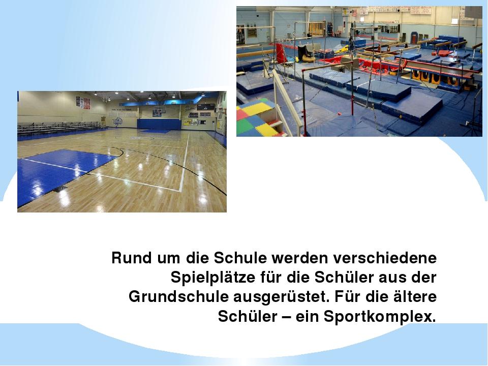 Rund um die Schule werden verschiedene Spielplätze für die Schüler aus der Gr...