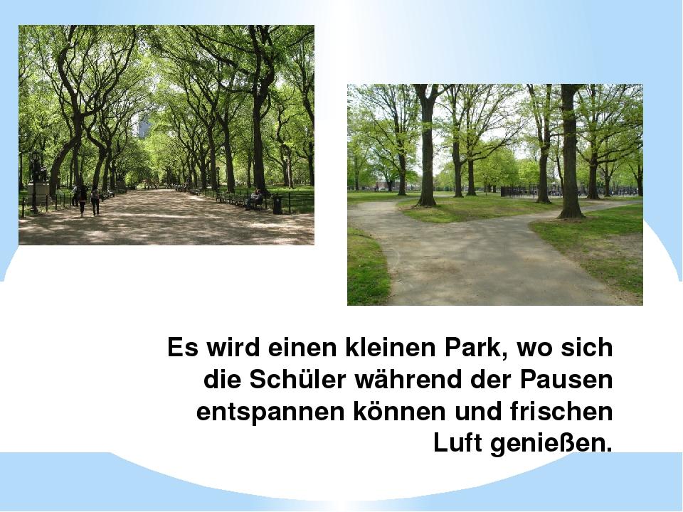 Es wird einen kleinen Park, wo sich die Schüler während der Pausen entspannen...