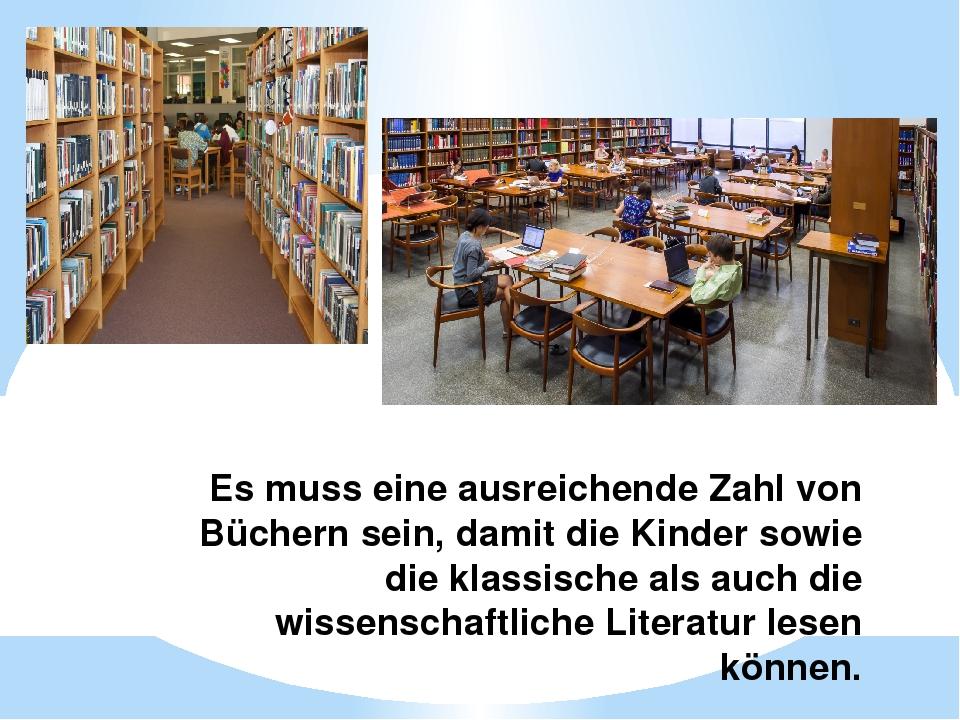 Es muss eine ausreichende Zahl von Büchern sein, damit die Kinder sowie die k...