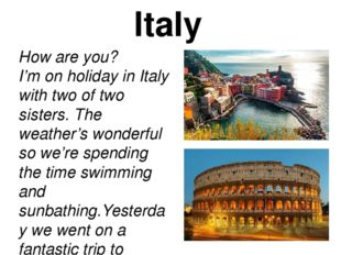Italy How are you? I'm on holiday in Italy with two of two sisters. The weath