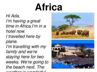 Africa Hi Ada, I'm having a great time in Africa.I'm in a hotel now. I travel