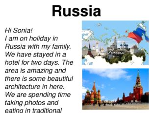 Russia Hi Sonia! I am on holiday in Russia with my family. We have stayed in