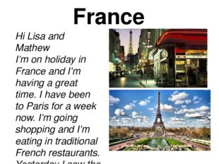 France Hi Lisa and Mathew I'm on holiday in France and I'm having a great tim