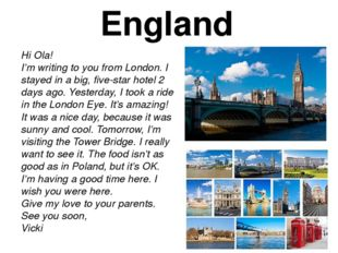 England Hi Ola! I'm writing to you from London. I stayed in a big, five-star
