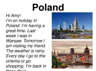 Poland Hi Amy! I'm on holiday in Poland. I'm having a great time. Last week I