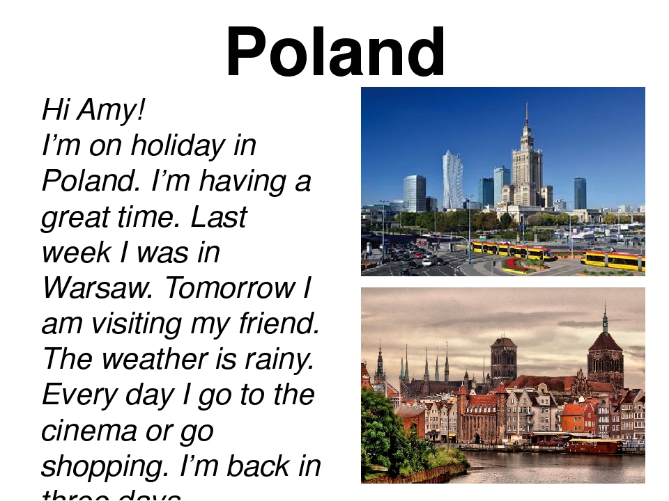 Poland Hi Amy! I'm on holiday in Poland. I'm having a great time. Last week I...