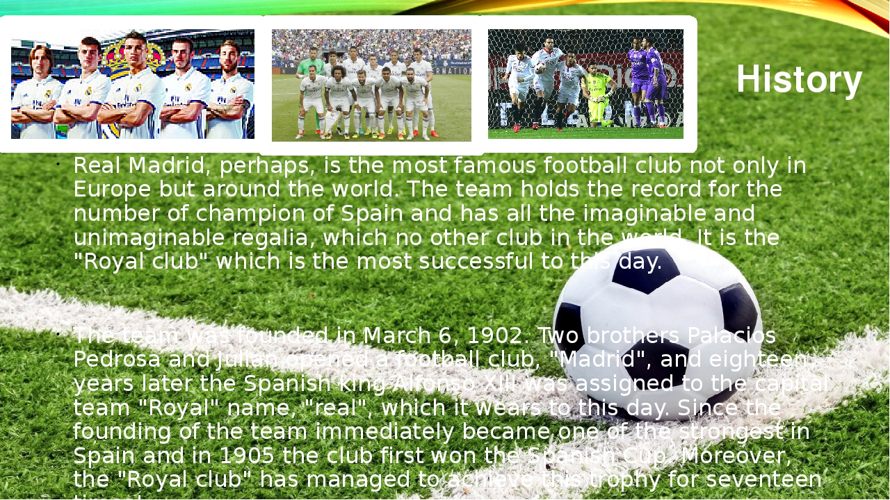History Real Madrid, perhaps, is the most famous football club not only in Eu...