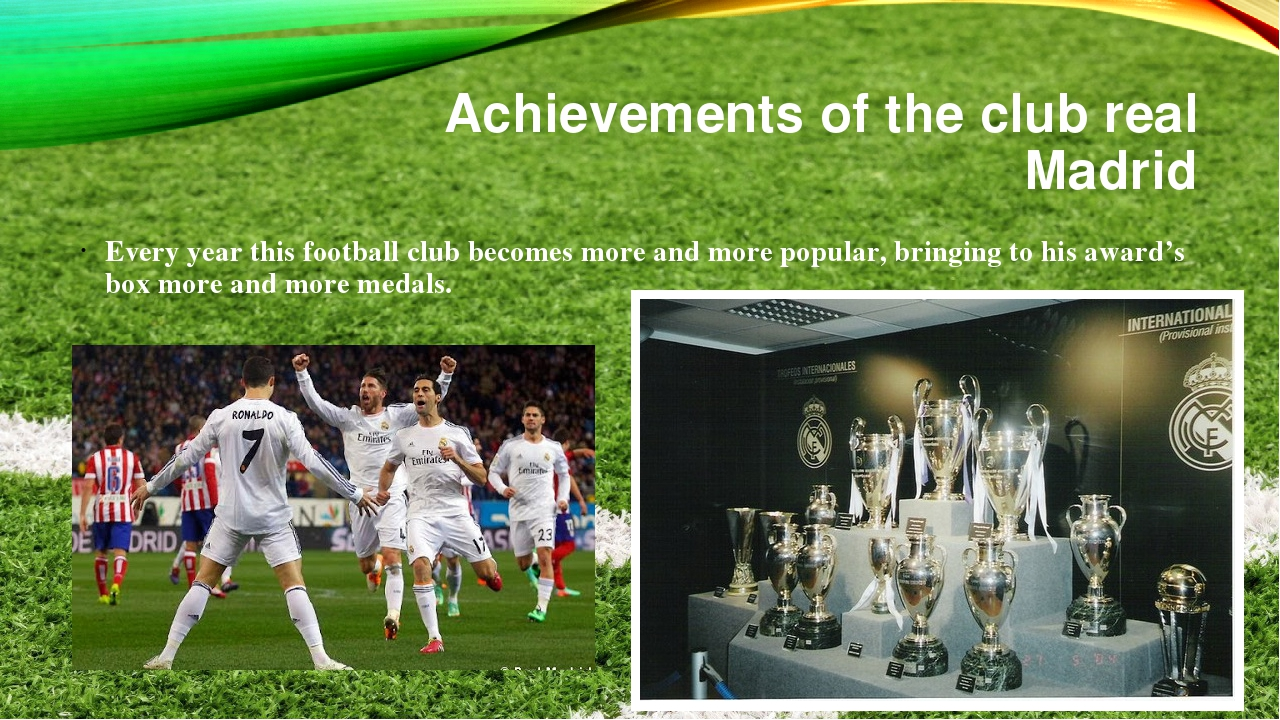 Achievements of the club real Madrid Every year this football club becomes mo...