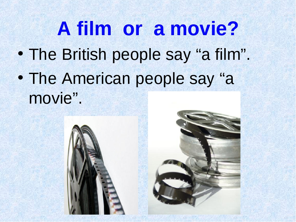 """A film or a movie? The British people say """"a film"""". The American people say """"..."""