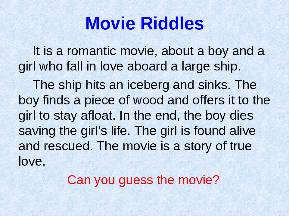 Movie Riddles It is a romantic movie, about a boy and a girl who fall in love...