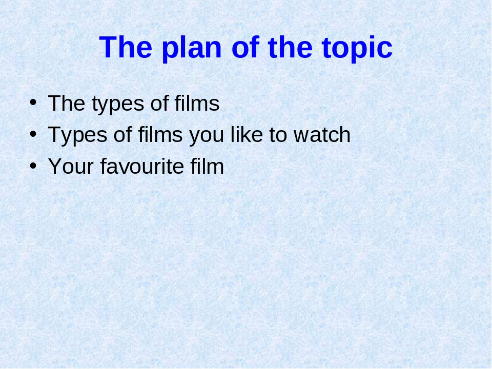 The plan of the topic The types of films Types of films you like to watch You...