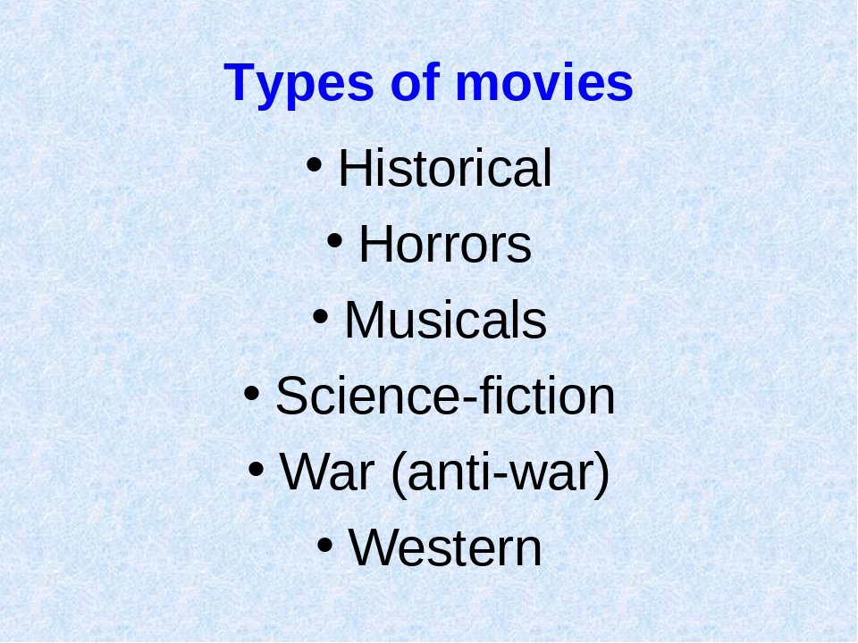 Types of movies Historical Horrors Musicals Science-fiction War (anti-war) We...