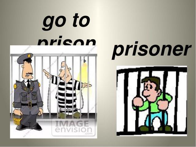 go to prison prisoner