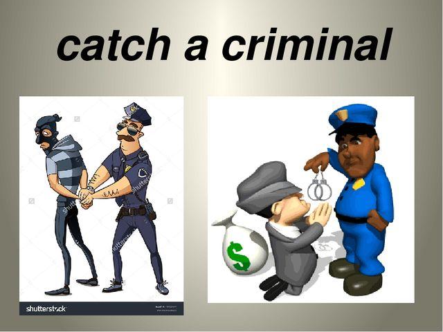 catch a criminal