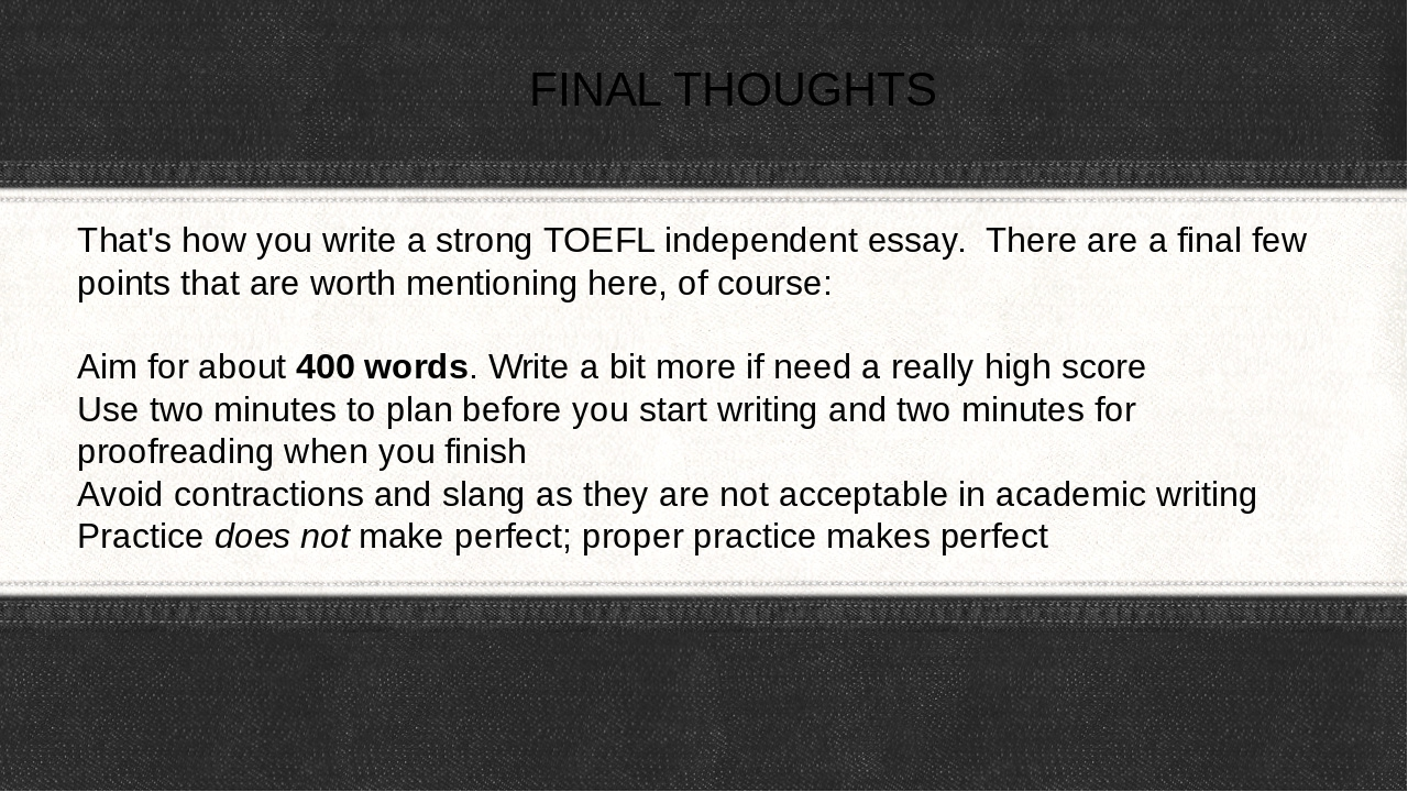 toefl independent essay word limit In the previous blog entry, i offered an introduction to the indenpendent writing task two of the most important points of that post was that this composition has a minimum number of words, 300, that must be reached, and secondly, that to fully develop a composition and increase your possibilities of scoring high, you will need to finish closer to 400 words than 300.