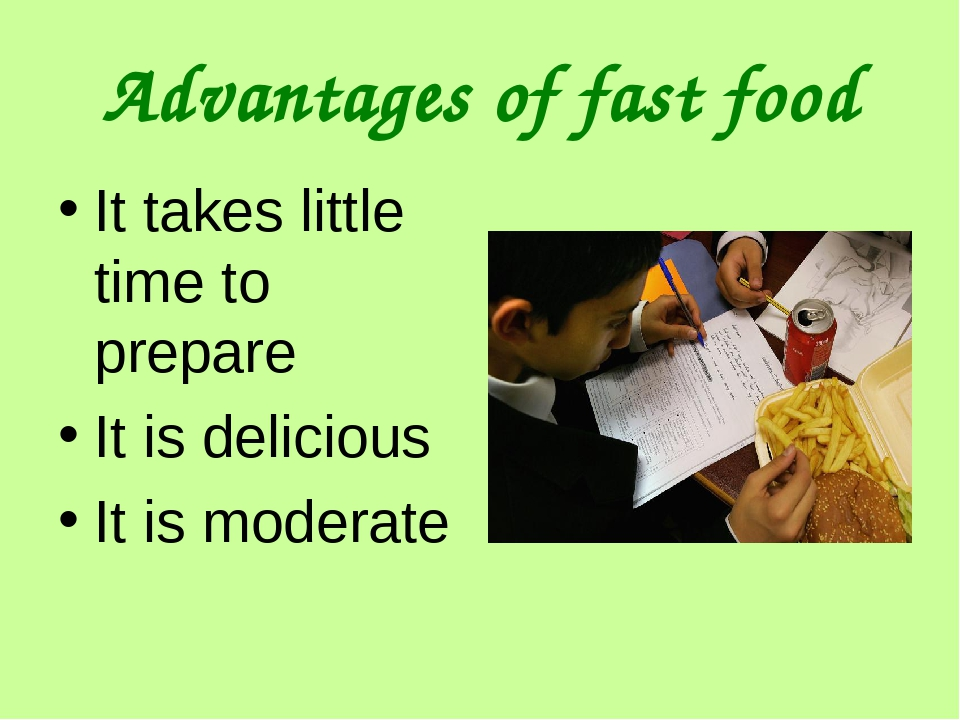 advantages of fast food While fast food supporters point to the low cost of fast food as an advantage, the food is cheap for a reason the quality of the food is typically low, which is why the fast food chain can afford to sell it as cheaply as they do.
