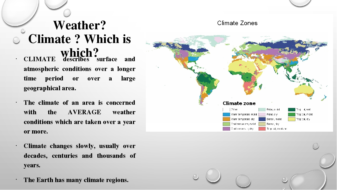 Weather? Climate ? Which is which? CLIMATE describes surface and atmospheric...