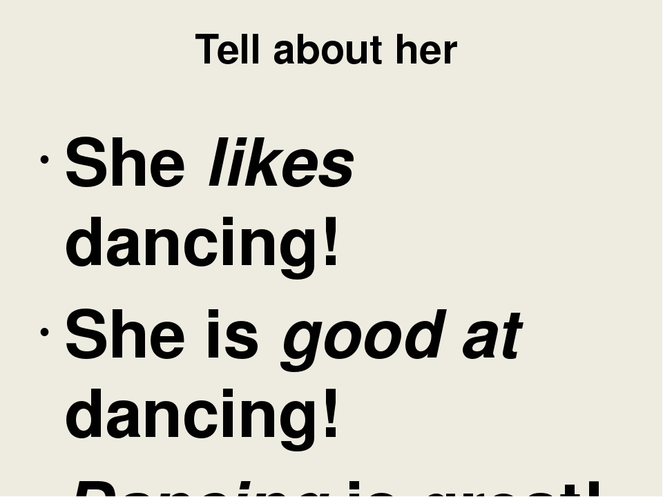 Tell about her She likes dancing! She is good at dancing! Dancing is great!