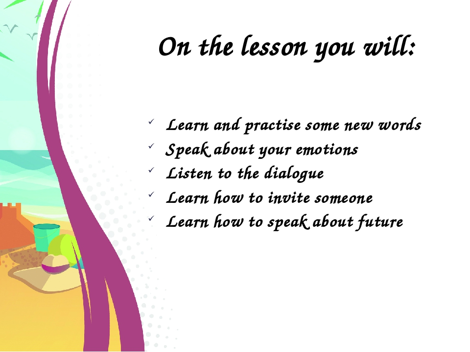 On the lesson you will: Learn and practise some new words Speak about your em...
