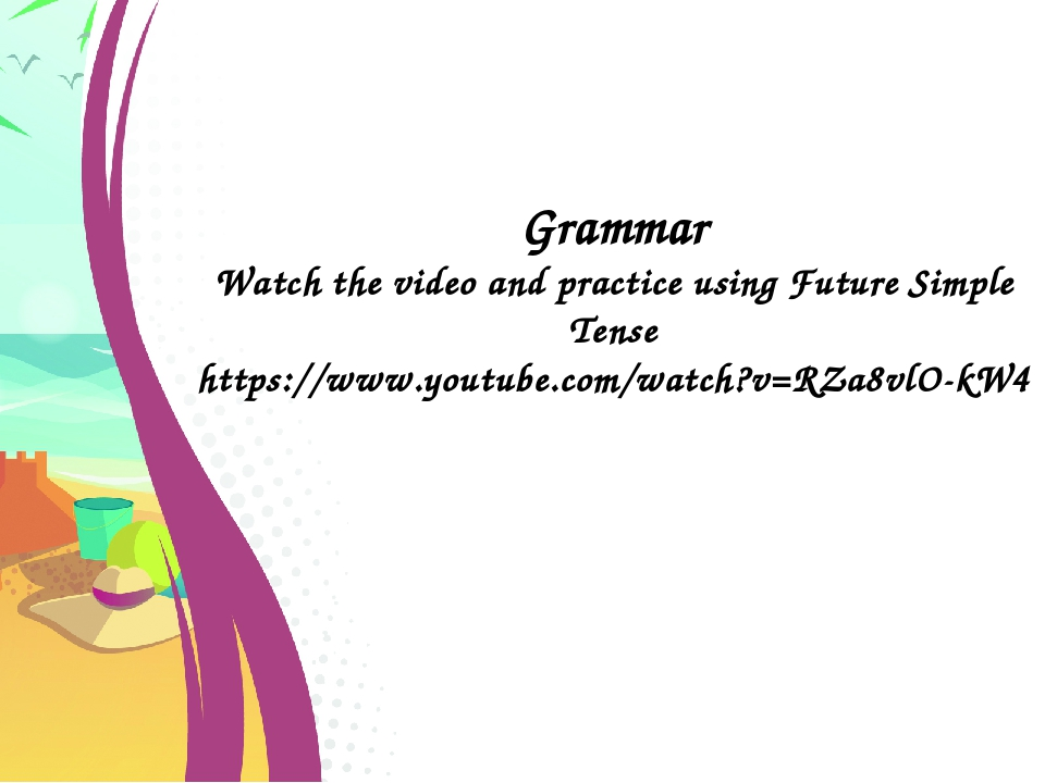 Grammar Watch the video and practice using Future Simple Tense https://www.yo...