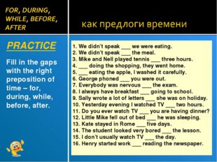 PRACTICE Fill in the gaps with the right preposition of time – for, during, w