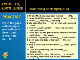 PRACTICE Fill in the gaps with the right preposition of time – until, since,