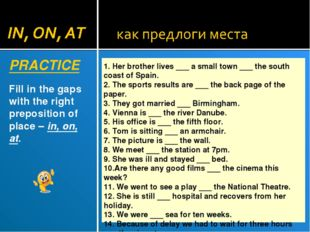 PRACTICE Fill in the gaps with the right preposition of place – in, on, at. 1