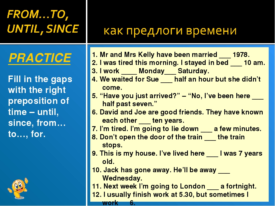 PRACTICE Fill in the gaps with the right preposition of time – until, since,...