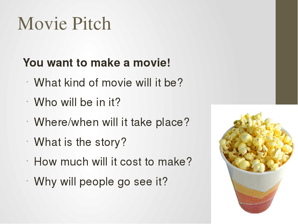 Movie Pitch You want to make a movie! What kind of movie will it be? Who will...