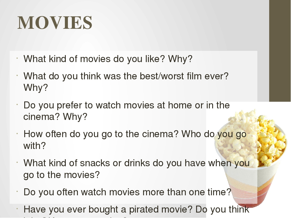 MOVIES What kind of movies do you like? Why? What do you think was the best/w...