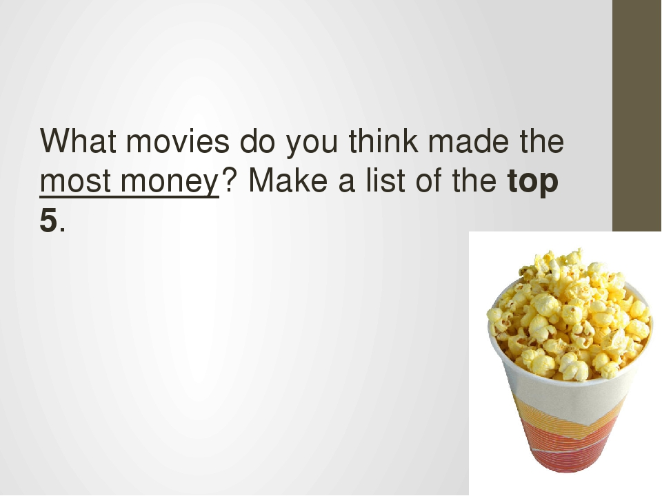 What movies do you think made the most money? Make a list of the top 5.