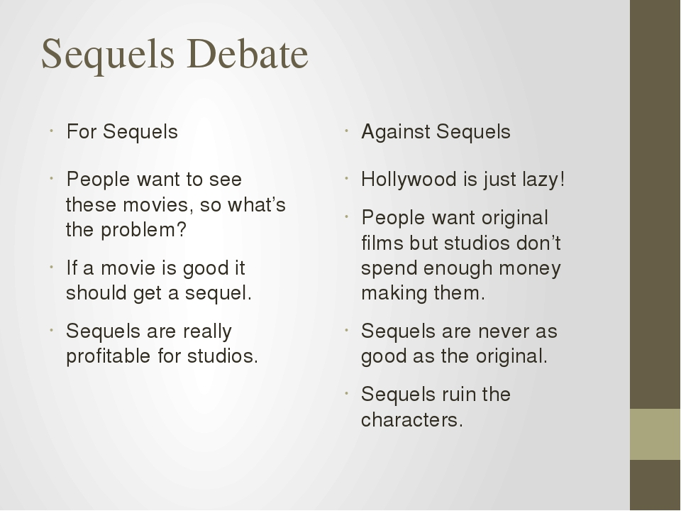 Sequels Debate For Sequels People want to see these movies, so what's the pro...