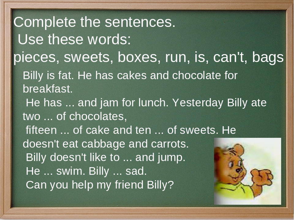 Complete the sentences. Use these words: pieces, sweets, boxes, run, is, can'...