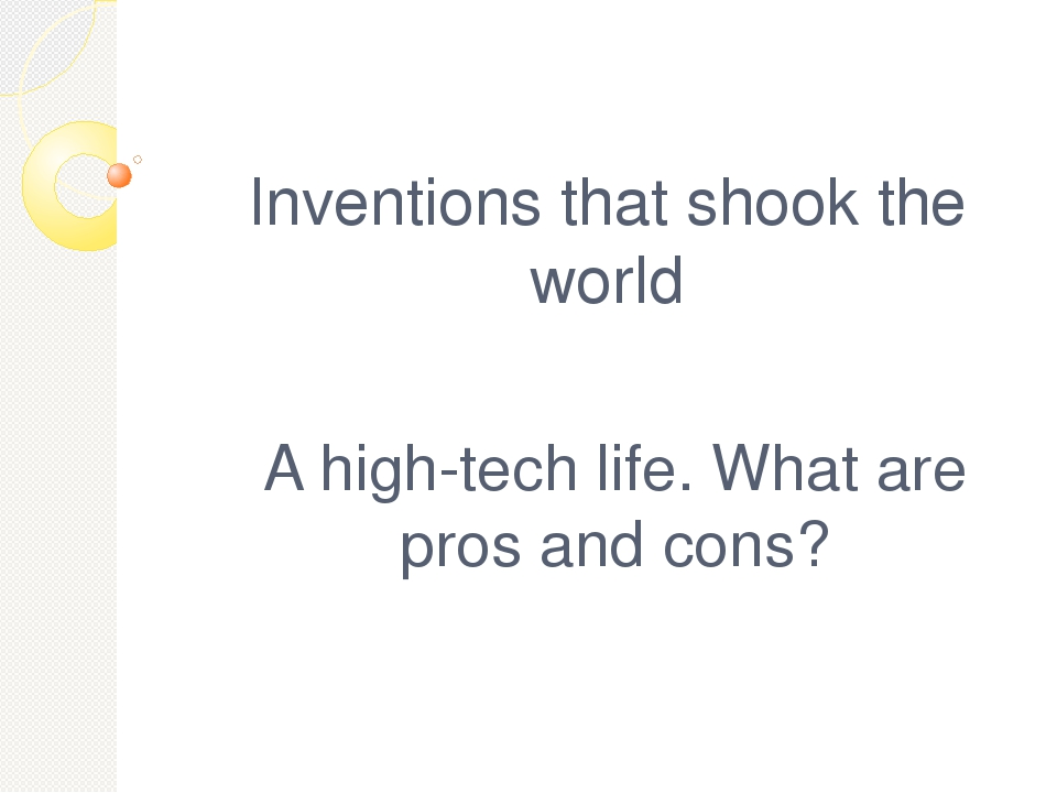 pron and cons of modern inventions While many modern inventions make your life better, some may have serious negative consequences as well in this week's discussion you will explore the pros and cons of modern conveniences during the week address the following questions: take a look at the various technologies that are in your family or living room.
