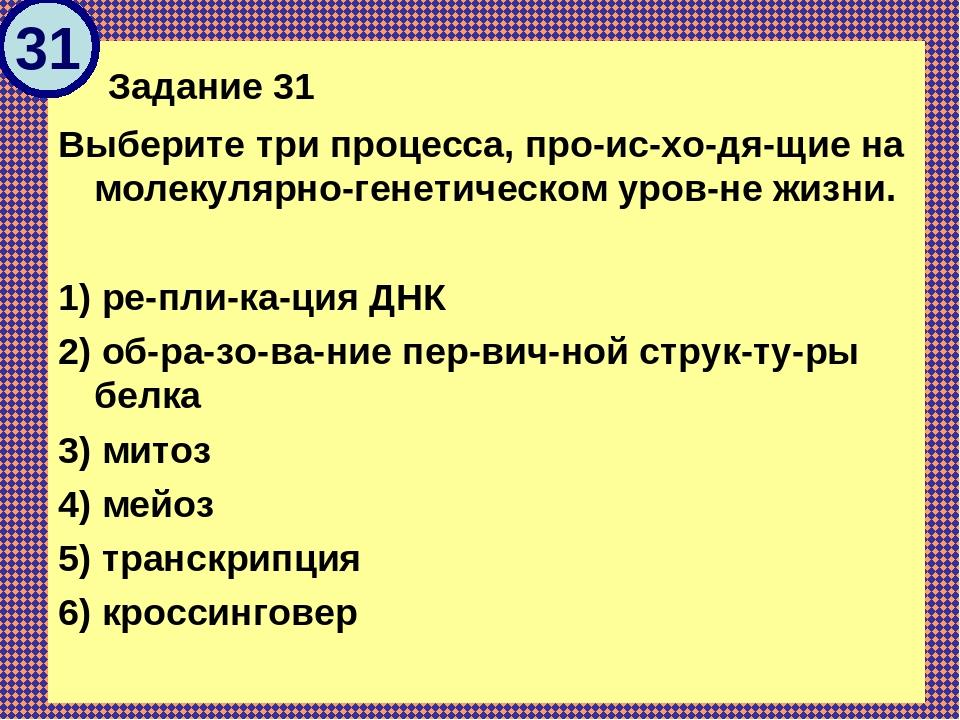 Задание 31 Выберите три процесса, происходящие на молекулярно-генетическ...