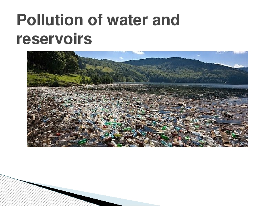 Pollution of water and reservoirs