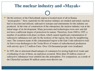 The nuclear industry and «Mayak» On the territory of the Chelyabinsk region i