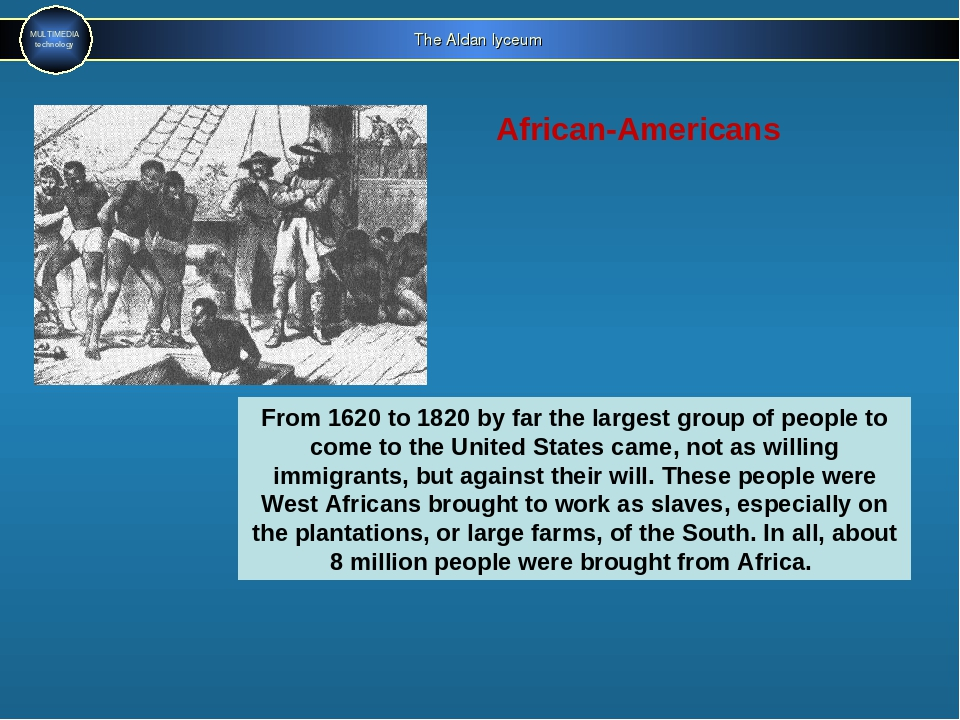 The Aldan lyceum MULTIMEDIA technology African-Americans From 1620 to 1820 by...