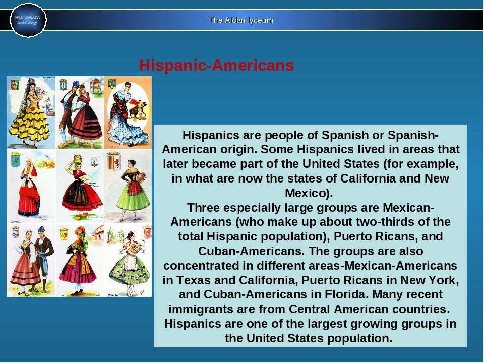 The Aldan lyceum MULTIMEDIA technology Hispanic-Americans Hispanics are peopl...
