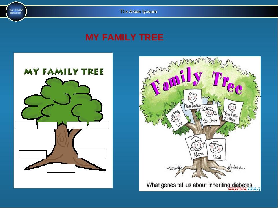 The Aldan lyceum MULTIMEDIA technology MY FAMILY TREE